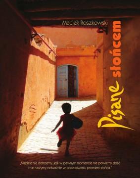 Pisane słońcem - okładka książki Maćka Roszkowskiego
